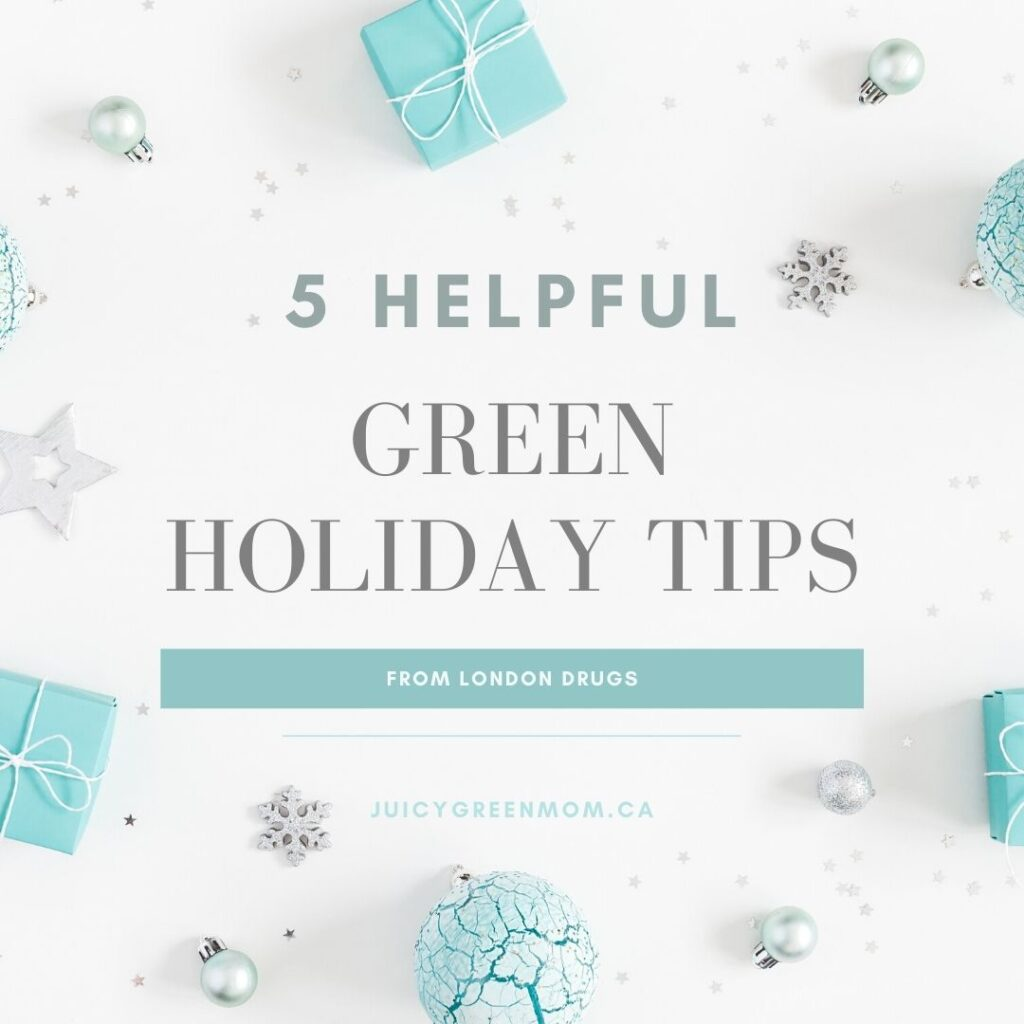 5 Helpful Green Holiday Tips from London Drugs juicygreenmom