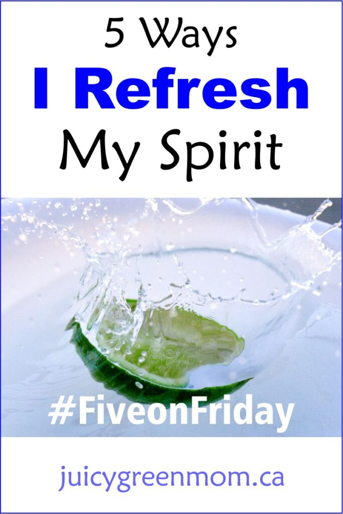 five on friday refresh my spirit juicygreenmom