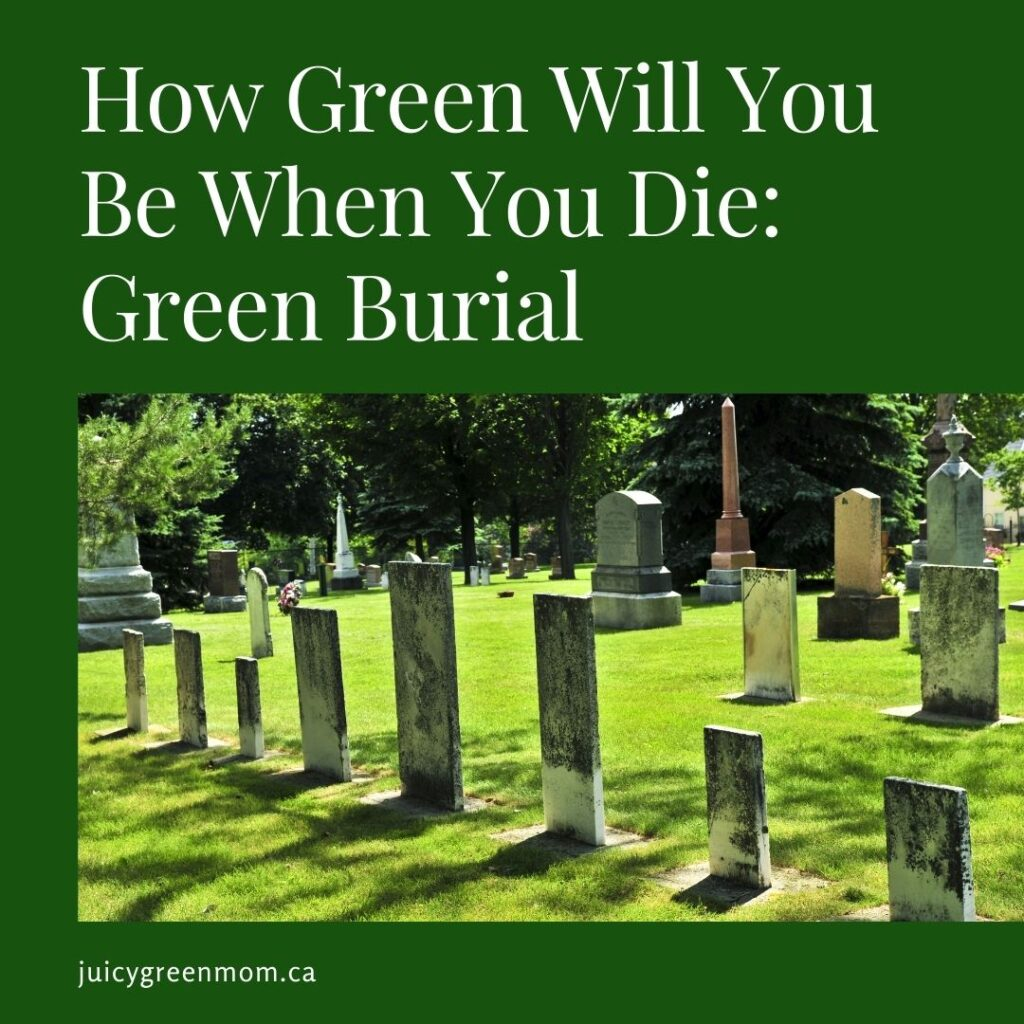 How Green Will You Be When You Die_ Green Burial juicygreenmom