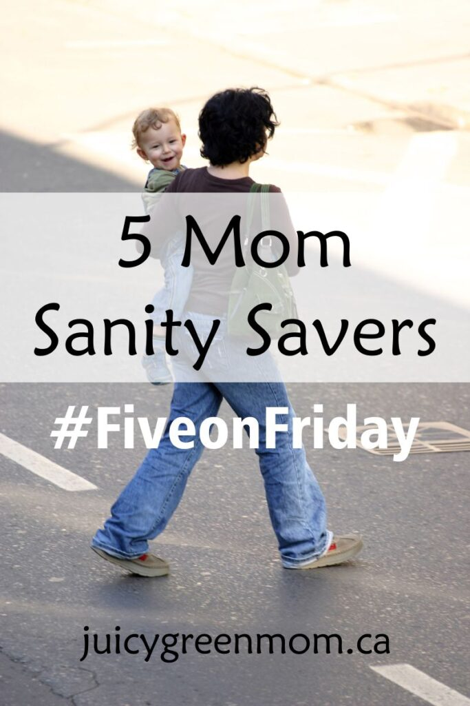 five on friday mom sanity savers juicygreenmom