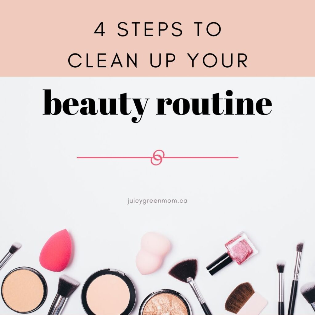 4 steps to clean up your beauty routine juicygreenmom