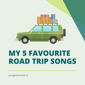 my 5 favourite Road trip songs juicygreenmom