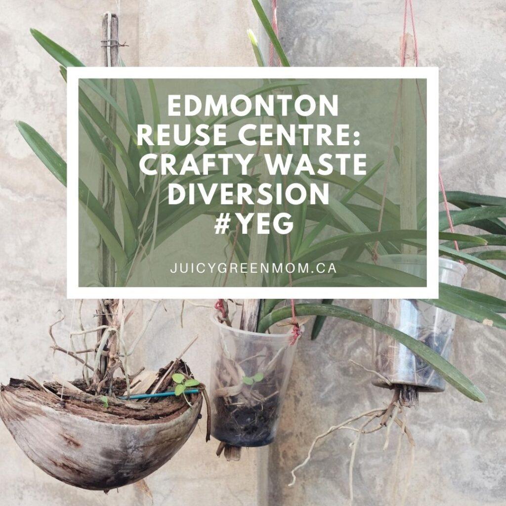 Edmonton Reuse Centre_ Crafty Waste Diversion #YEG juicygreenmom