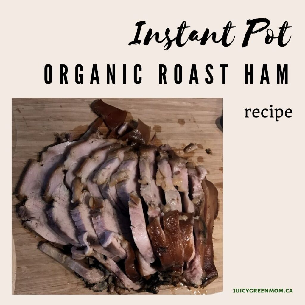 Instant Pot organic roast ham recipe juicygreenmom