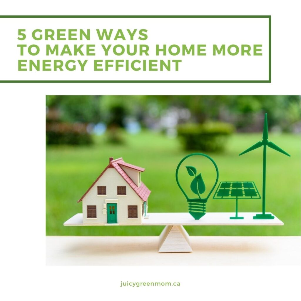 5 green ways to make your home more energy efficient juicygreenmom