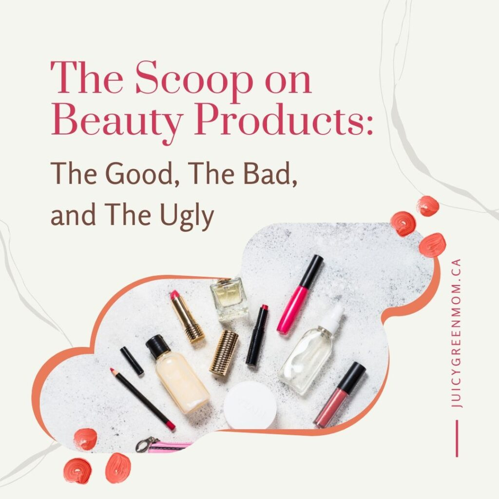 the scoop on beauty products the good the bad and the ugly juicygreenmom