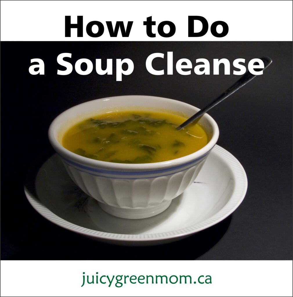 how to do a soup cleanse juicygreenmom