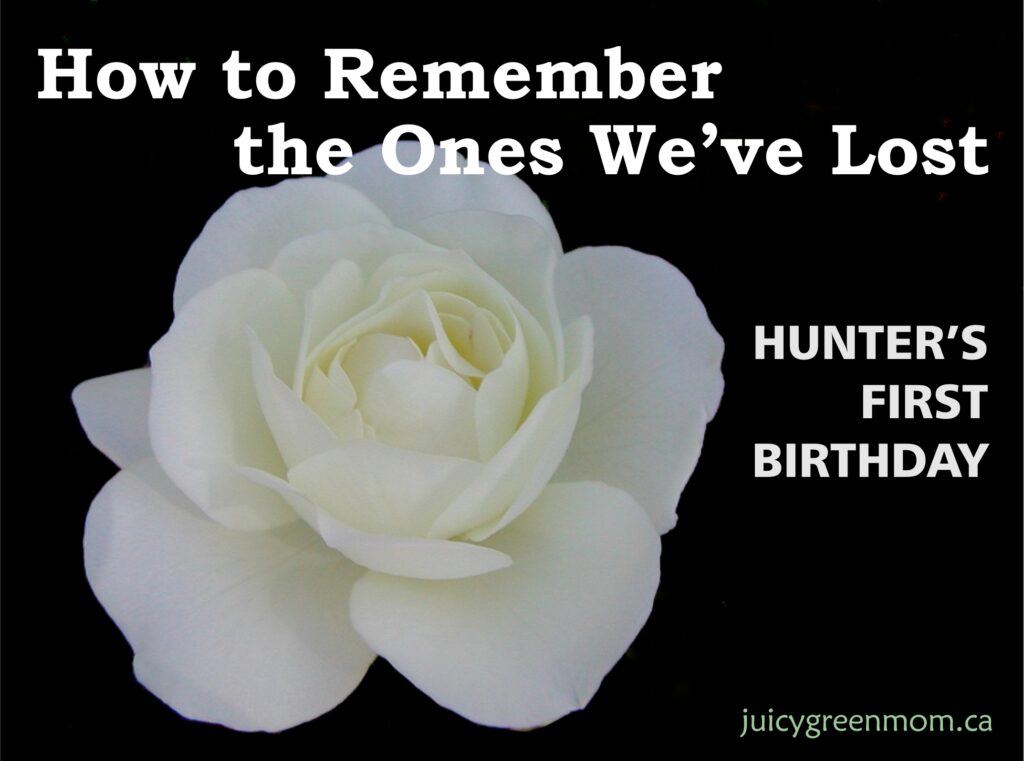 how to remember the ones weve lost hunters first birthday juicygreenmom