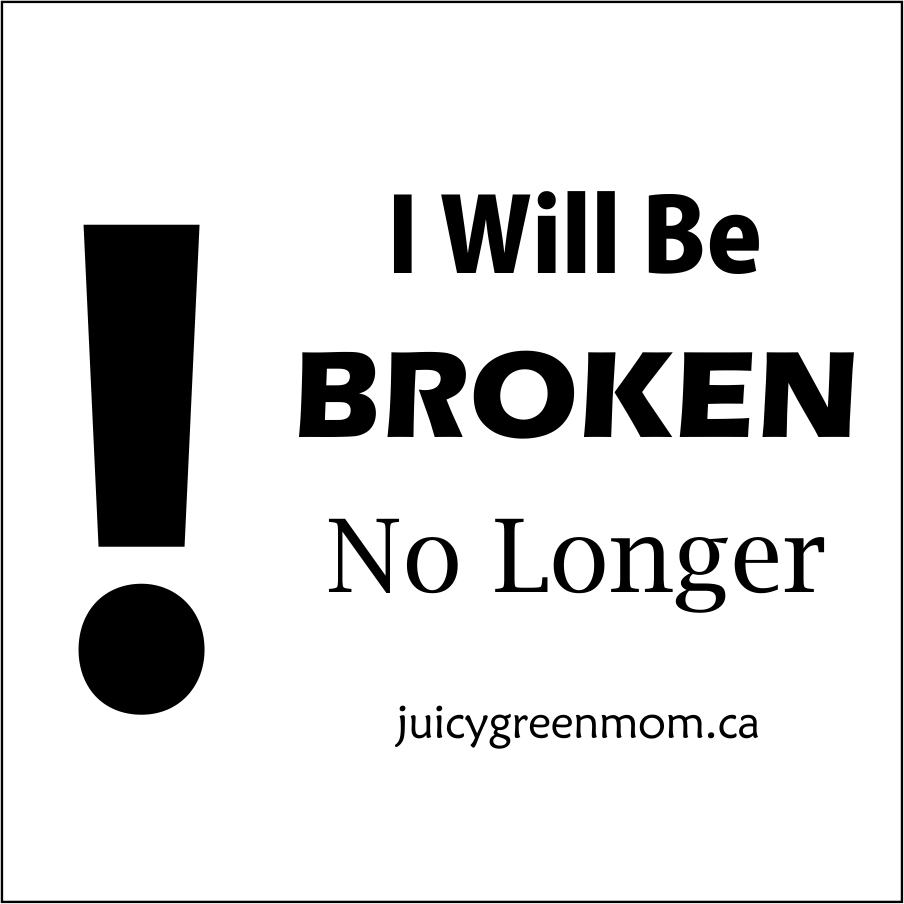 i will be broken no longer juicygreenmom