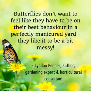 Butterflies messy yard quote Lyndon Penner