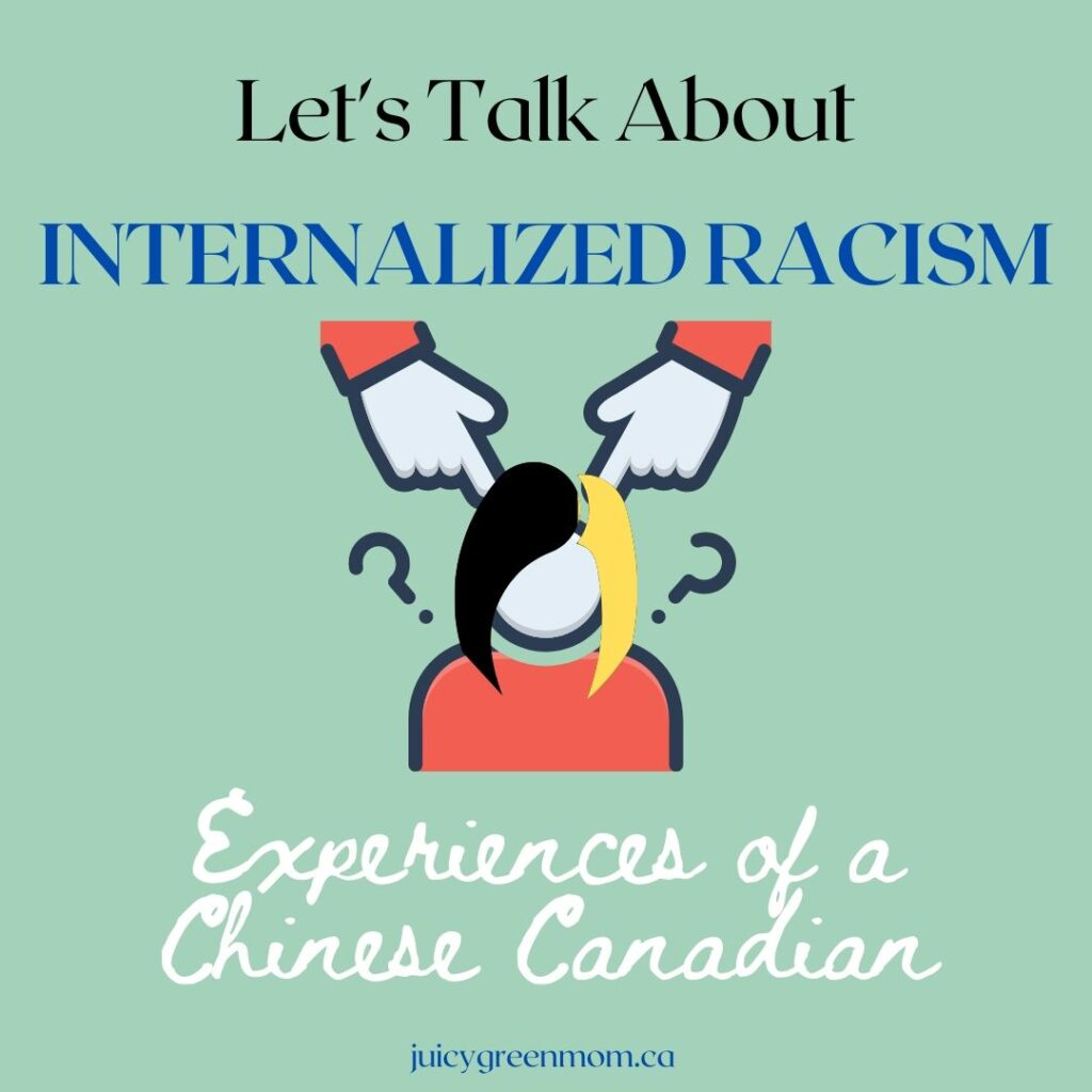 Let's Talk About Internalized Racism Experiences of a Chinese Canadian juicygreenmom