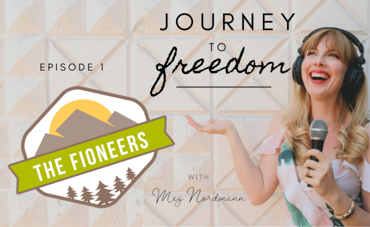 Journey to Freedom, ep. 1 – The Fioneers: Lifestyle Design Meets Financial Independence
