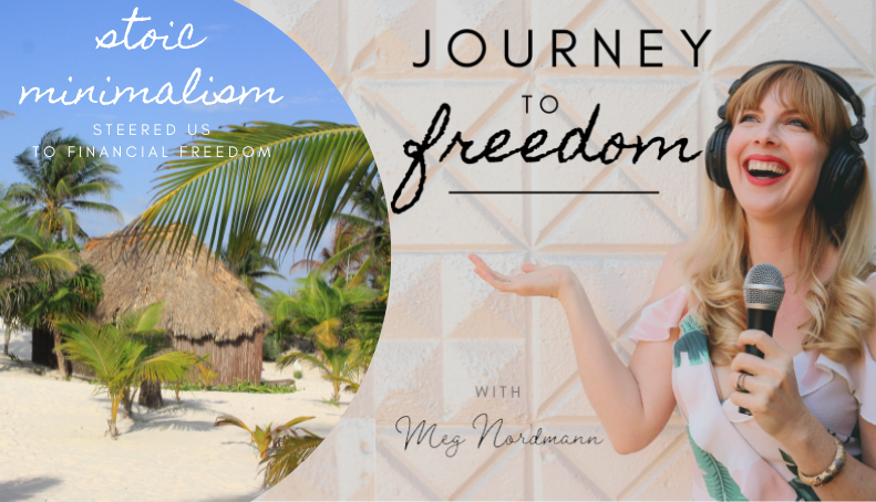 Journey to Freedom: Ep. 3 – Stoic Minimalism Steered Us Toward Financial Independence