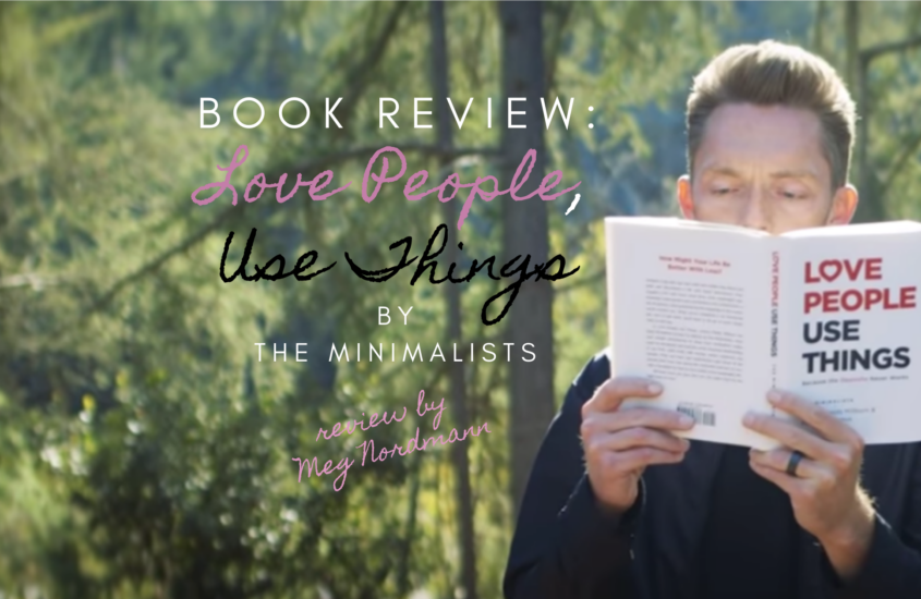 """Book Review: """"Love People, Use Things"""" by The Minimalists"""