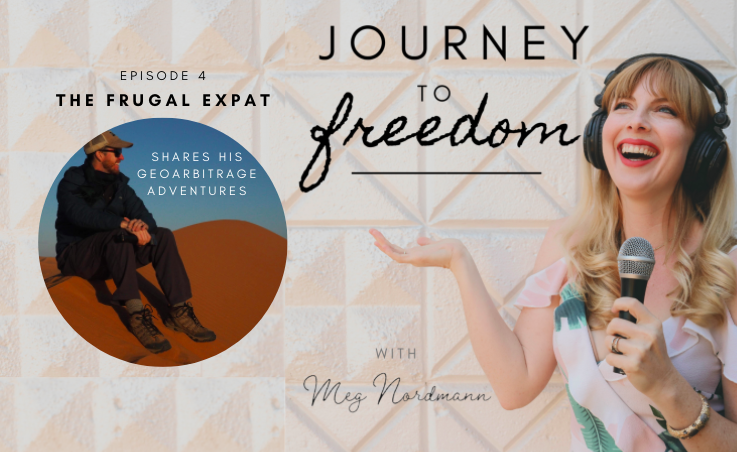 Journey to Freedom: Ep. 4 – The Frugal Expat shares his geoarbitrage adventure