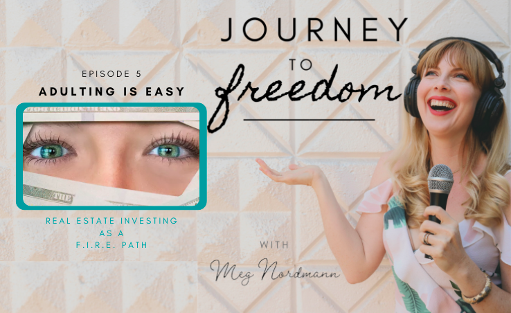 Journey To Freedom: Ep. 5 – It's true, Adulting Is Easy.   A look at Real Estate Investing as a FIRE Path