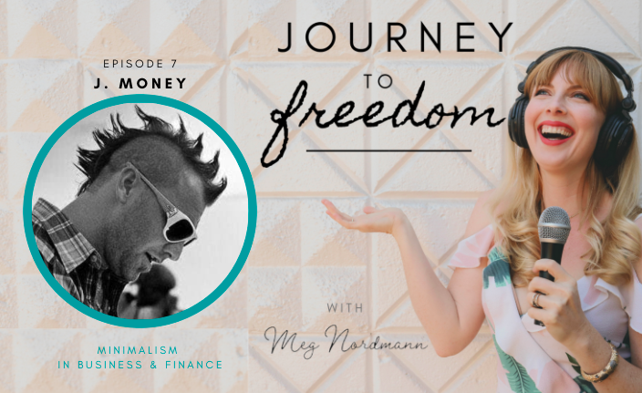 Journey to Freedom: Ep. 7 – J. Money on Minimalism in Business & Finance