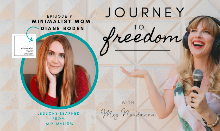 Journey to Freedom: Ep. 9 – Lessons from Minimalism with Diane Boden of The Minimalist Moms Podcast