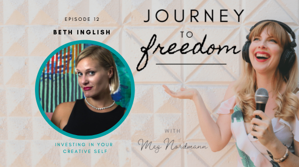 Journey to Freedom: Ep. 12 – Beth Inglish On Investing in Your Creative Self