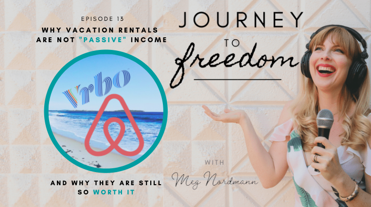 """Journey to Freedom: Ep. 13 – Why AirBnB Vacation Rentals Are Not """"Passive"""" Income, But So Worth It"""