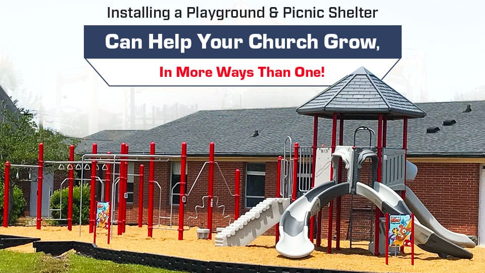 Installing a Playground & Picnic Shelter Can Help Your Church Grow, In More Ways Than One!