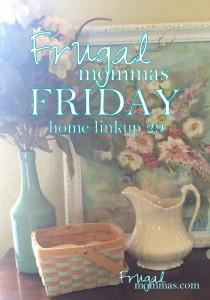 Frugal Mommas Friday Home Linkup 29