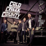 cold-creek-county-till-the-wheels-come-off