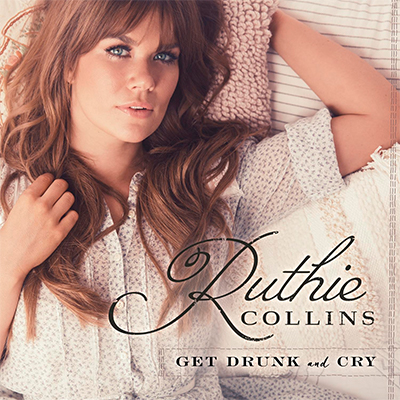 Ruthie Collins Get Drunk and Cry