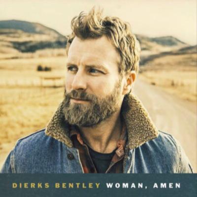 Dierks Bentley - Woman Amen