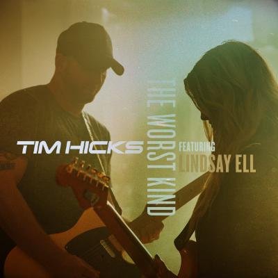 Tim Hicks feat. Lindsay Ell The Worst Kind