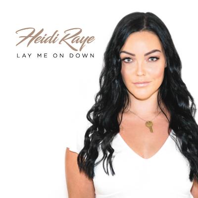 Heidi Raye Lay Me On Down