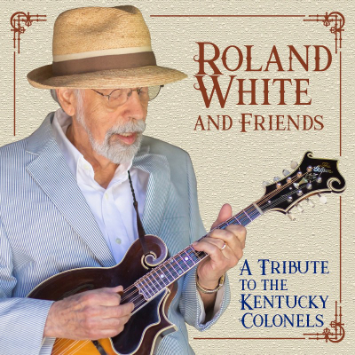 Roland White And Friends A Tribute To The Kentucky Colonels