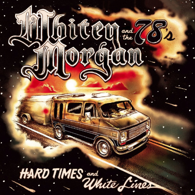 Whitey Morgan and the 78's Hard Times and White Lines