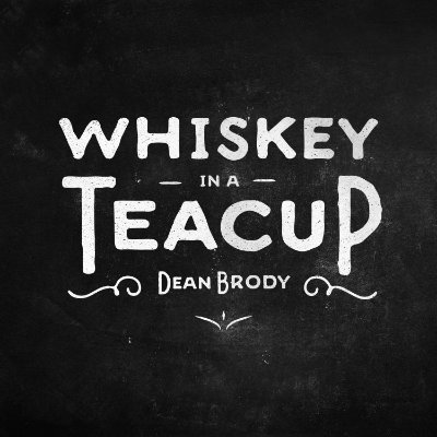 Whiskey In A Teacup - Dean Brody