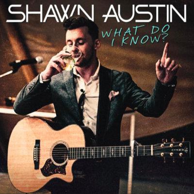 Shawn Austin - What Do I Know?