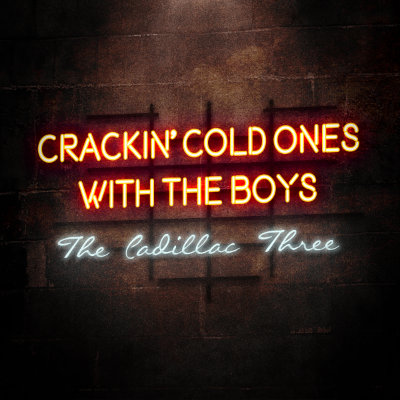 The Cadillac Three - Crackin' Cold Ones With The Boys