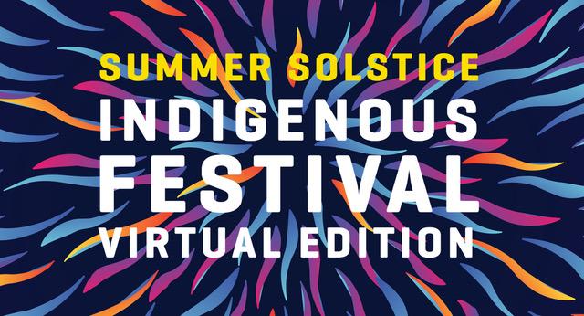 Summer Solstice Indigenous Festival Virtual Edition