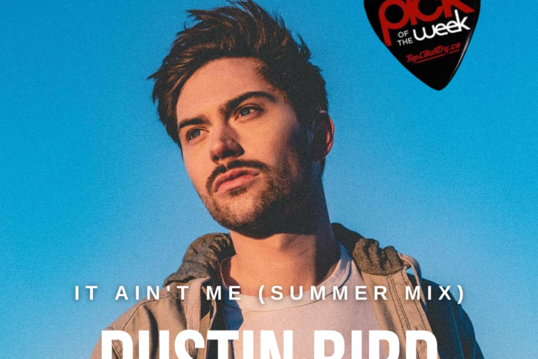 """Top Country Pick of the Week Dustin Bird """"It Ain't Me (Summer Mix)"""""""