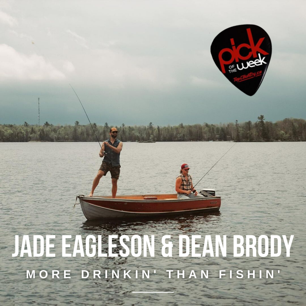 """Top Country Pick of the Week - Jade Eagleson and Dean Brody """"More Drinkin' Than Fishin'"""""""