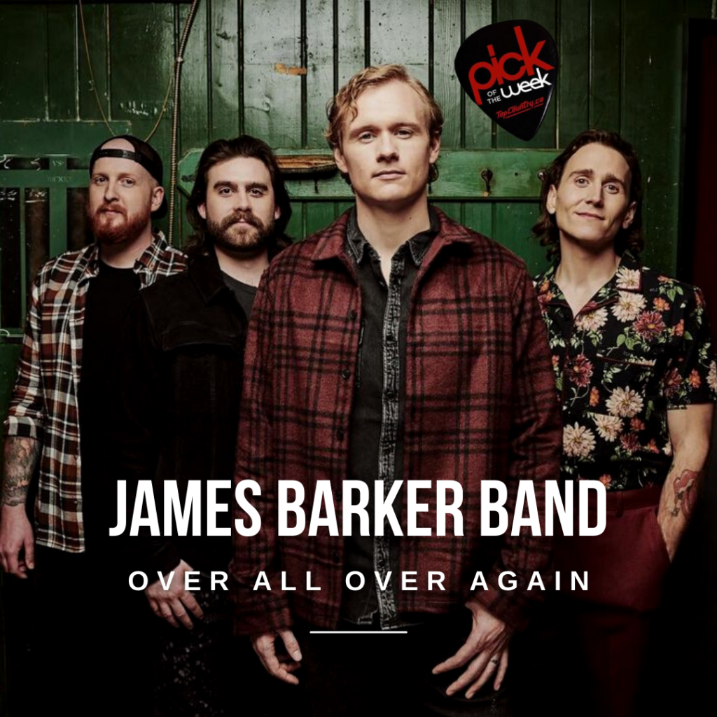 """Top Country Pick of the Week - James Barker Band """"Over All Over Again"""""""
