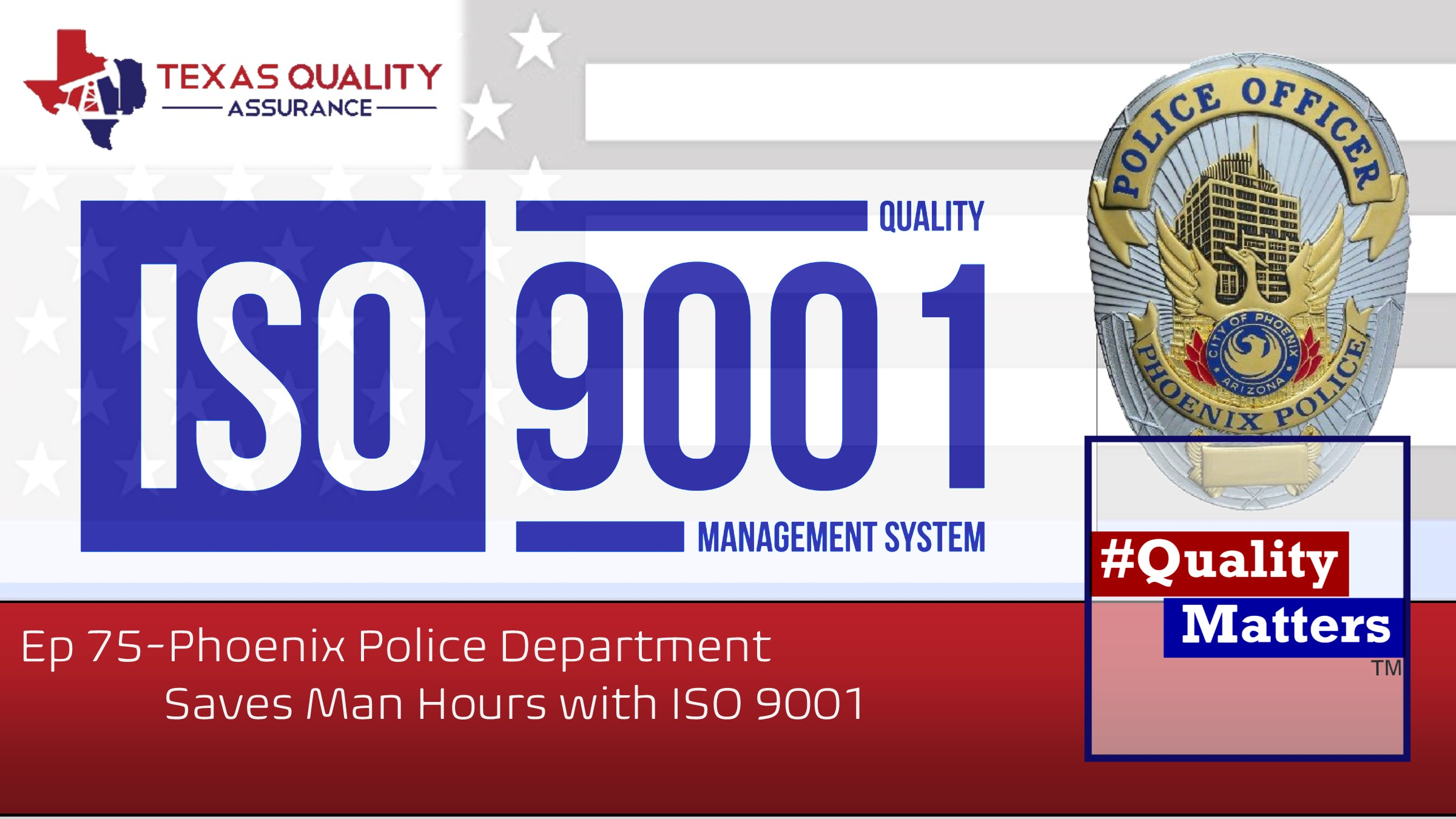 Ep 75 Phoenix Police Department Saves More Than Man Hours with ISO 9001