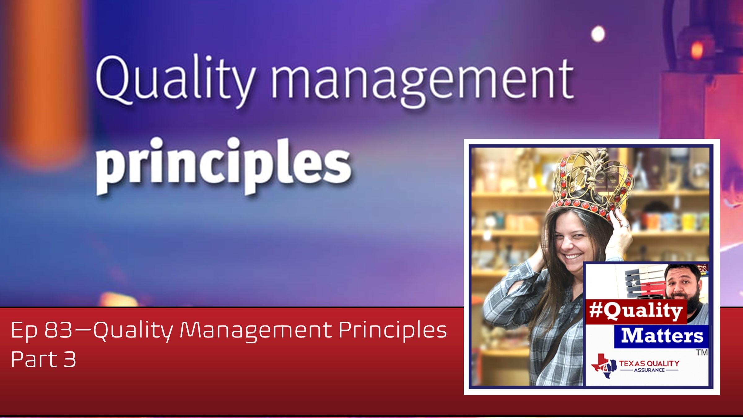 Ep 83 – Quality Management Principles – part 3