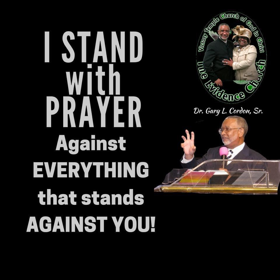 I Stand in Prayer Against EVERYTHING that Stands Against YOU! Dr. Gary L. Cordon, Sr.