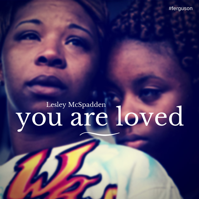 Image of Michael Brown's mother, Lesley McSpadden with the message you are loved inscribed.