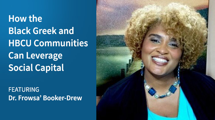 Dr. Frowsa' Booker-Drew (pictured) was recently interviewed to discuss leveraging social capital.