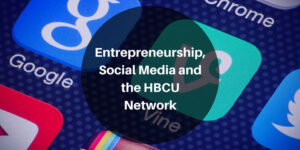 , Social Media and the HBCU Network