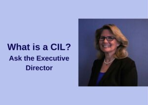 What is a CIL? Ask the Executive Director Carolyn Grawi