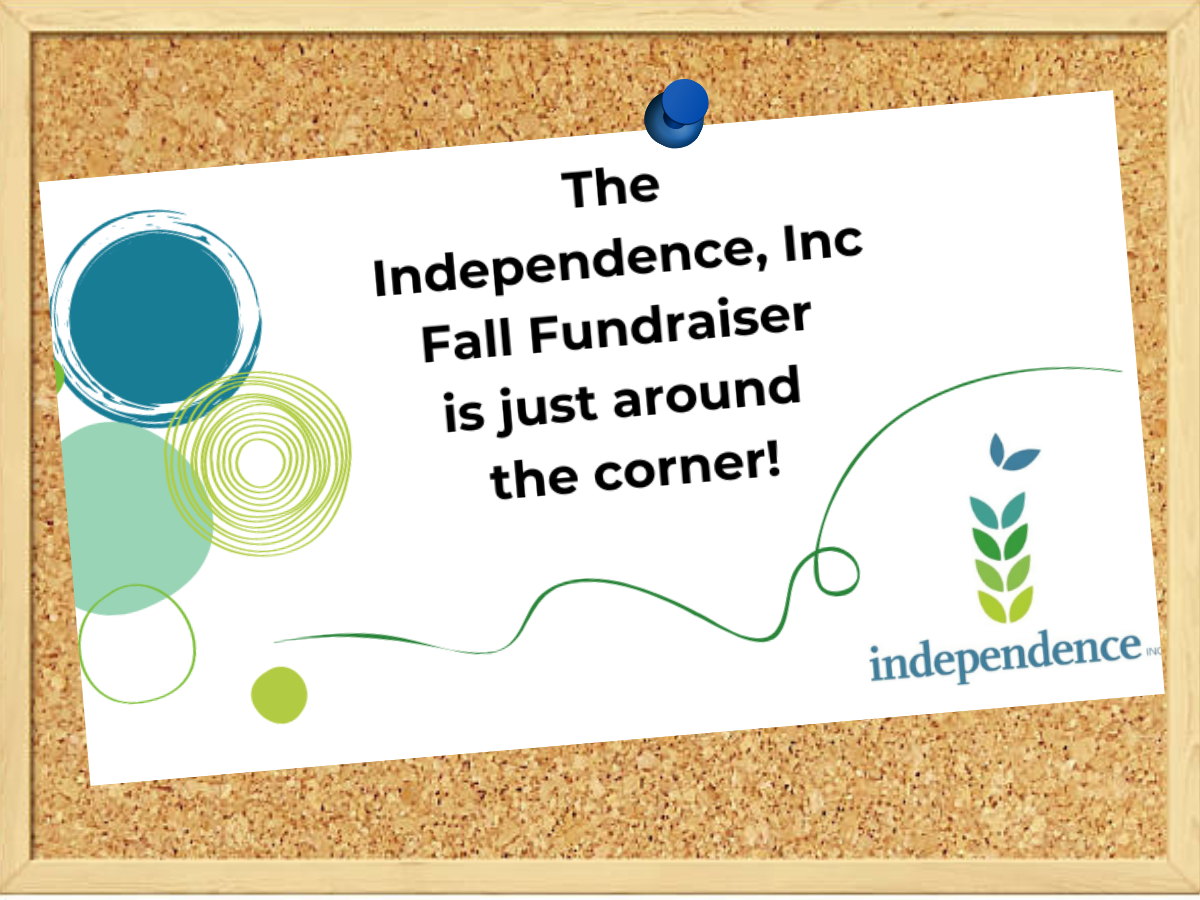 graphic with various bright colored circles, a dark green squiggly line and the independence, Inc. logo with text The Independence, Inc. fall Fundraiser is just around the corner