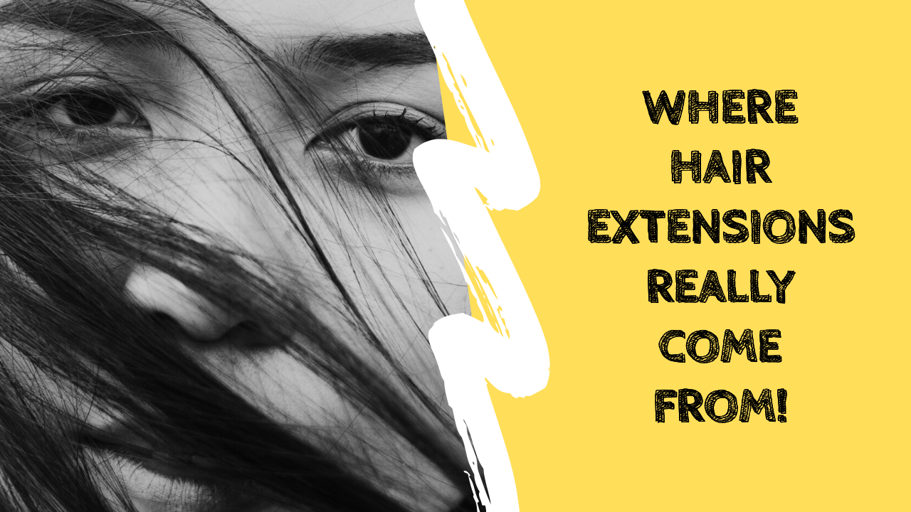 Where Hair Extensions Really come from – The True Facts