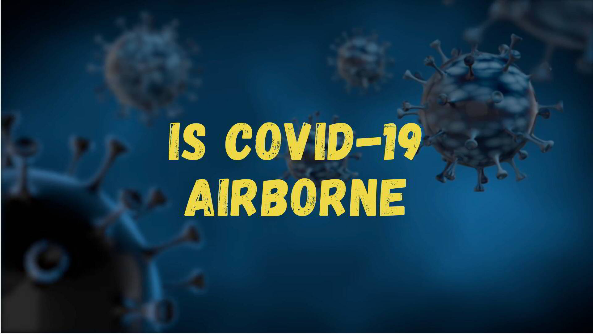 COVID19 is not Airborne – The true facts